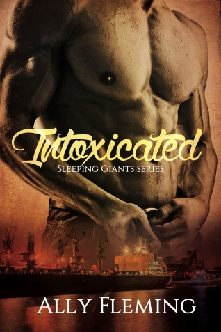 Intoxicated (Sleeping Giants Book 1) by Ally Fleming