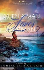 When a Man Loves a Woman 2: A Love Divine by Tumika Patrice Cain