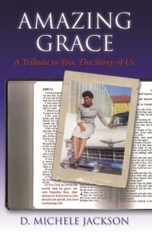 Amazing Grace: A Tribute to You, The Story of Us by D. Michele Jackson