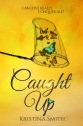 Caught Up by Kristina Smith