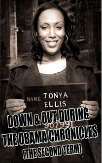 Down & Out During The Obama Chronicles by Tonya Ellis