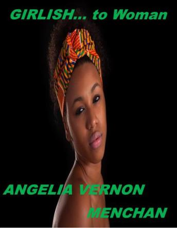 GIRLISH... To Woman by Angelia Vernon Menchan