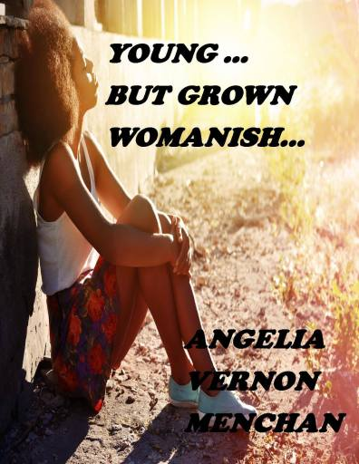 YOUNG but Grown...Womanish by Angelia Vernon Menchan
