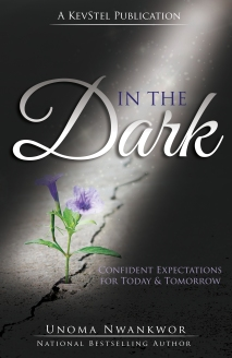 In the Dark: Confident Expectations for Today and Tomorrow by Unoma Nwankwor