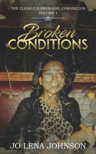 Broken Conditions by Jo Lena Johnson (Volume 1 of the Clean Colored Girl Chronicles Book Series)